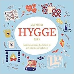 Das kleine Hygge Buch: Herzerwärmende Gedanken für ein glücklicheres Leben